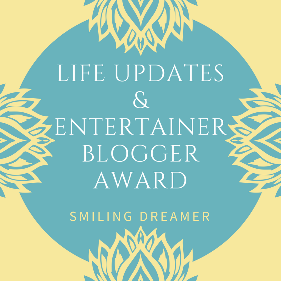 Life Updates + Entertainer Blogger Award