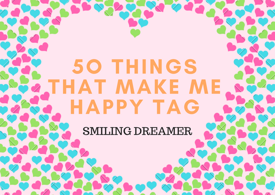 50 Things That Make Me Happy Tag 🙂